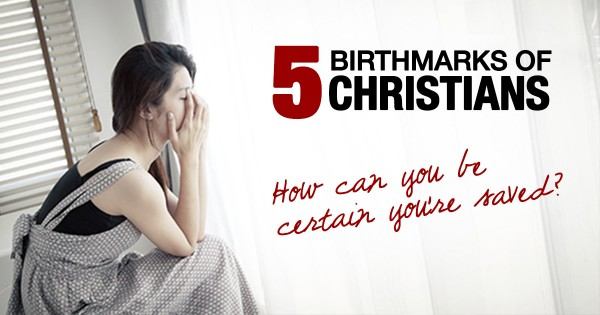 5 Birthmarks Of Christians: How To Be Sure Of Your Salvation