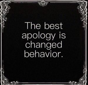 best apology is changed behavior
