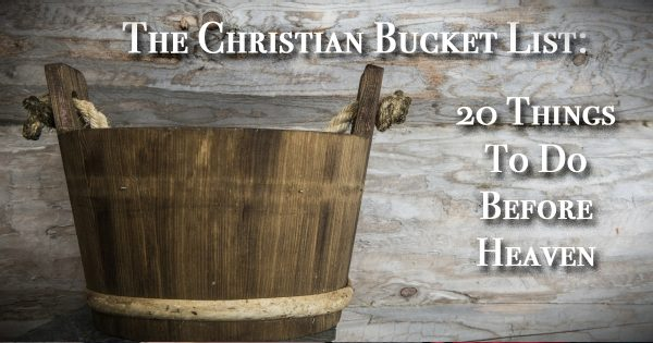 The Ultimate Christian Bucket List: 20 Things To Do Before Heaven