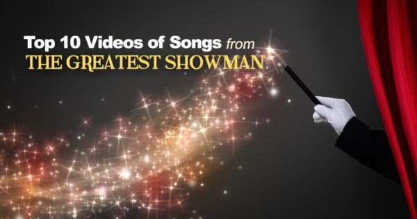 The Greatest Showman Songs – The Best Performances