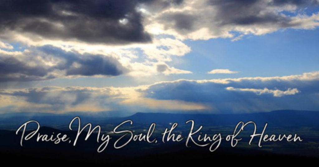 praise, my soul, the king of heaven hymn lyrics story
