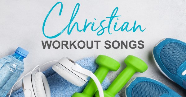 Best 11 Christian Workout Songs to Get Fired Up